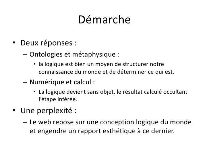 Démarche• Deux réponses :  – Ontologies et métaphysique :     • la logique est bien un moyen de structurer notre       con...