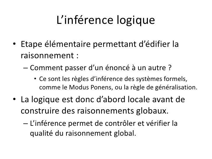 L'inférence logique• Etape élémentaire permettant d'édifier la  raisonnement :  – Comment passer d'un énoncé à un autre ? ...