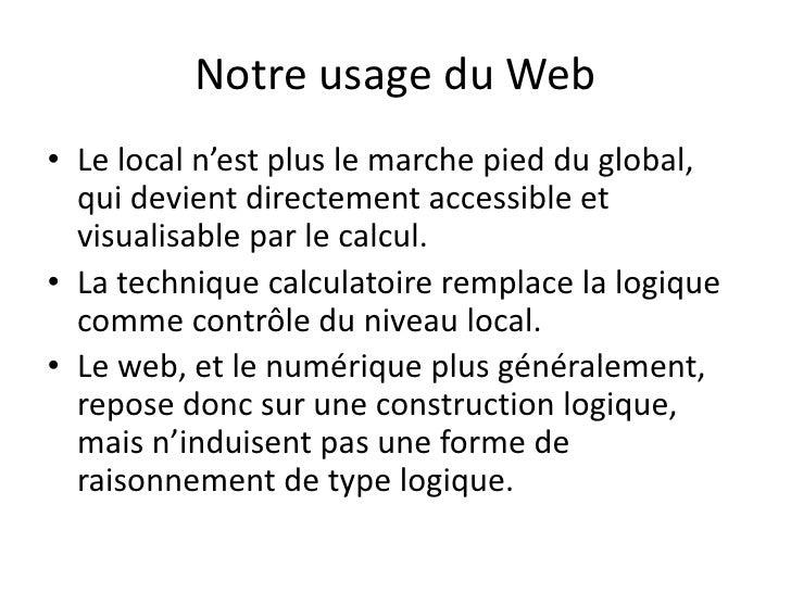 Notre usage du Web• Le local n'est plus le marche pied du global,  qui devient directement accessible et  visualisable par...