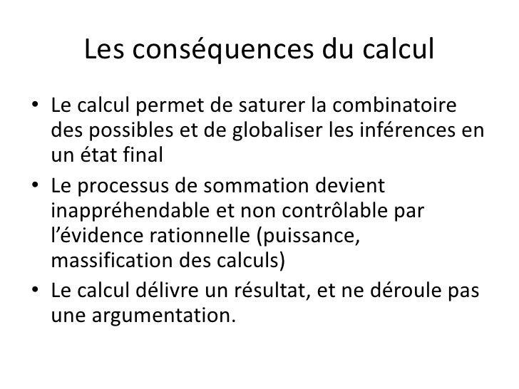 Les conséquences du calcul• Le calcul permet de saturer la combinatoire  des possibles et de globaliser les inférences en ...
