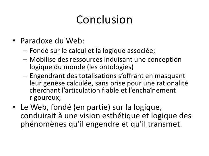 Conclusion• Paradoxe du Web:  – Fondé sur le calcul et la logique associée;  – Mobilise des ressources induisant une conce...