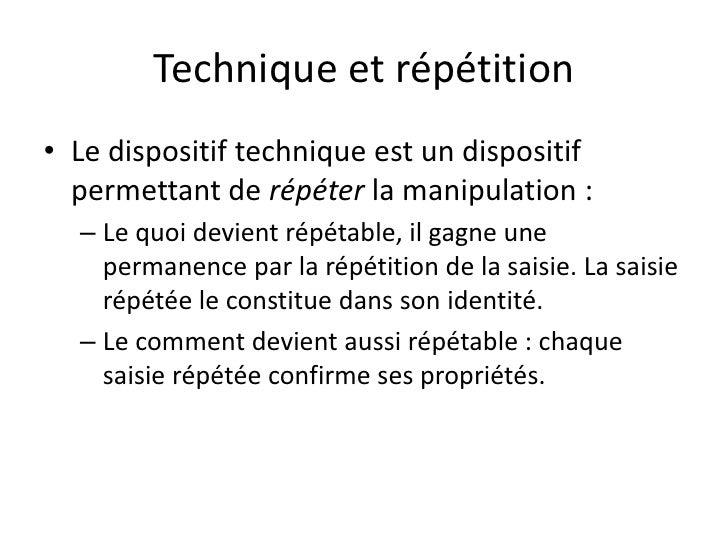 Technique et répétition• Le dispositif technique est un dispositif  permettant de répéter la manipulation :  – Le quoi dev...