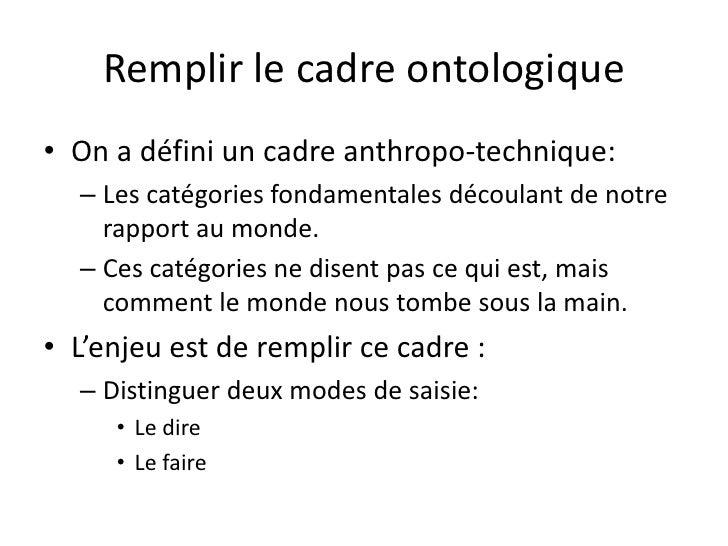Remplir le cadre ontologique• On a défini un cadre anthropo-technique:  – Les catégories fondamentales découlant de notre ...