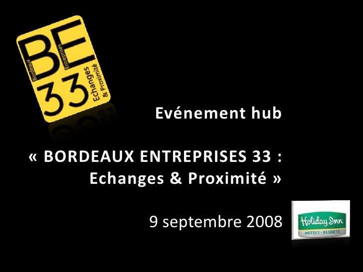 Evénement hub  « BORDEAUX ENTREPRISES 33 :       Echanges & Proximité »                           11             9 septemb...