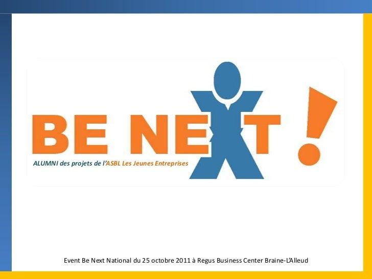 ALUMNI des projets de l'ASBL Les Jeunes Entreprises          Event Be Next National du 25 octobre 2011 à Regus Business Ce...