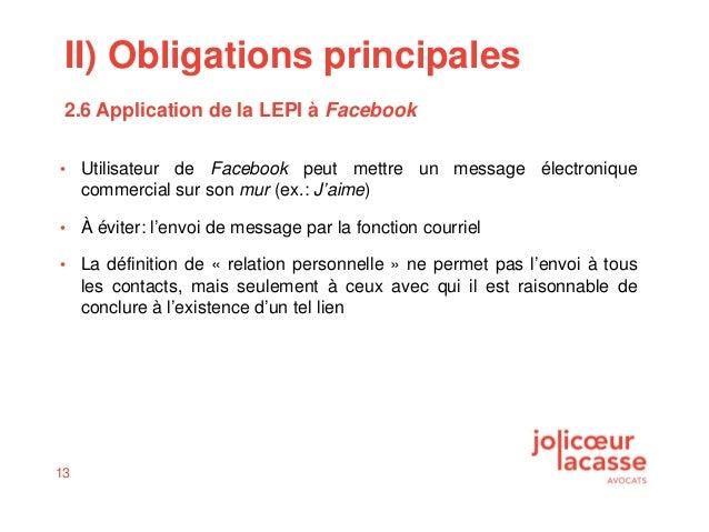 13 • Utilisateur de Facebook peut mettre un message électronique commercial sur son mur (ex.: J'aime) • À éviter: l'envoi ...
