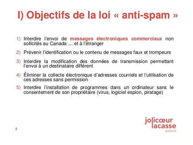 4 I) Objectifs de la loi « anti-spam » 1) Interdire l'envoi de messages électroniques commerciaux non sollicités au Canada...