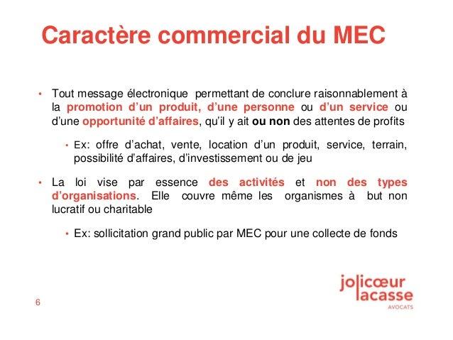 6 Caractère commercial du MEC • Tout message électronique permettant de conclure raisonnablement à la promotion d'un produ...