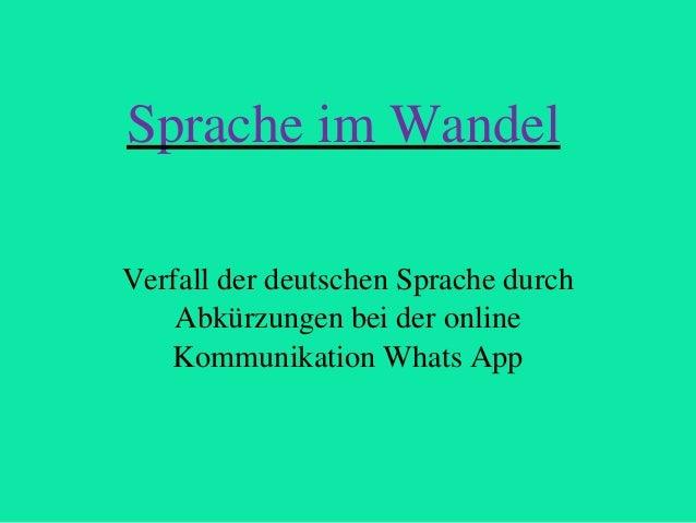 Sprache im Wandel Verfall der deutschen Sprache durch Abkürzungen bei der online Kommunikation Whats App