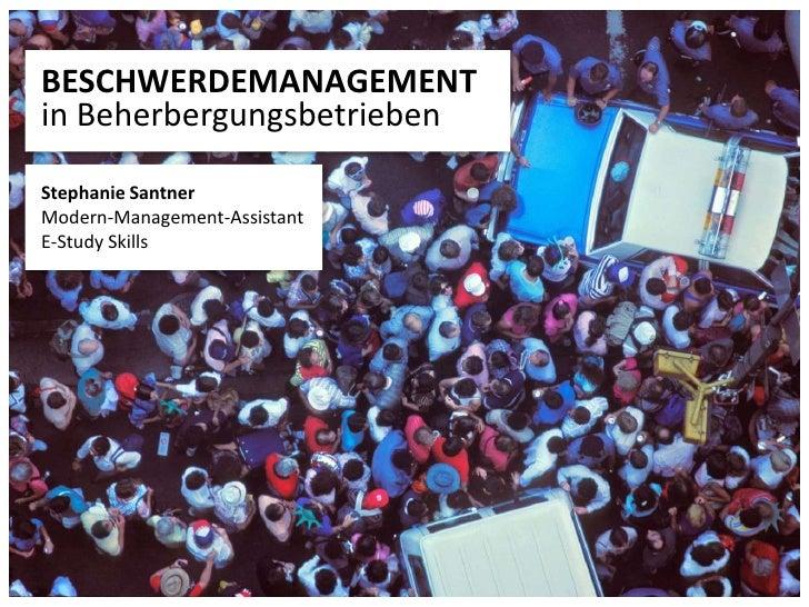 BESCHWERDEMANAGEMENTin Beherbergungsbetrieben <br />Stephanie Santner<br />Modern-Management-Assistant<br />E-Study Skills...