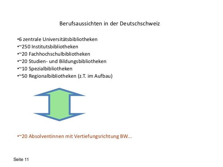 Berufsaussichten in der Deutschschweiz •6 zentrale Universitätsbibliotheken •~250 Institutsbibliotheken •~20 Fachhochschul...
