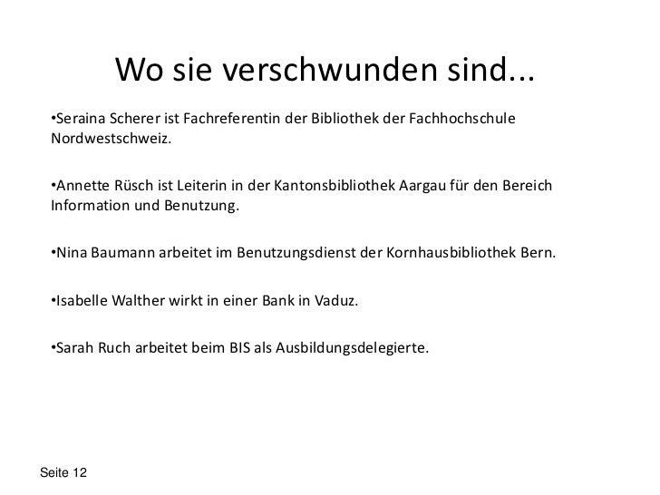 Wo sie verschwunden sind... •Seraina Scherer ist Fachreferentin der Bibliothek der Fachhochschule Nordwestschweiz. •Annett...