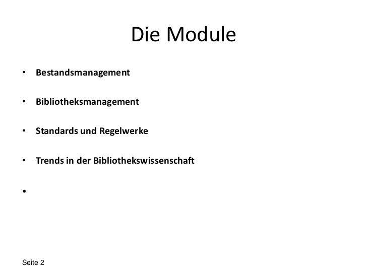 Die Module• Bestandsmanagement• Bibliotheksmanagement• Standards und Regelwerke• Trends in der Bibliothekswissenschaft•Sei...