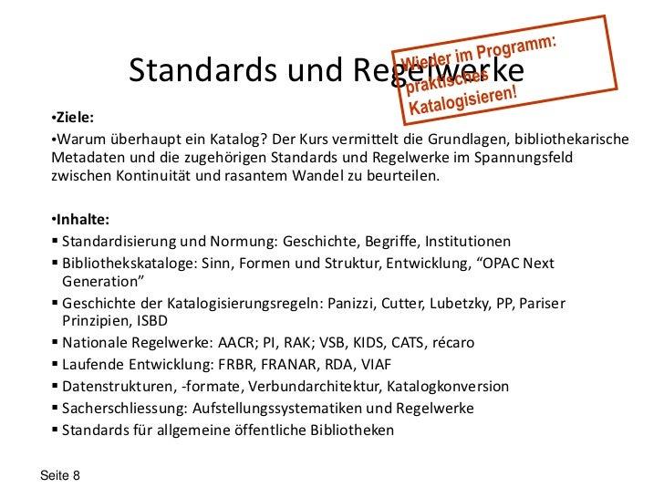 Standards und Regelwerke •Ziele: •Warum überhaupt ein Katalog? Der Kurs vermittelt die Grundlagen, bibliothekarische Metad...