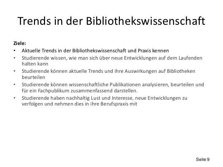 Trends in der BibliothekswissenschaftZiele:• Aktuelle Trends in der Bibliothekswissenschaft und Praxis kennen• Studierende...