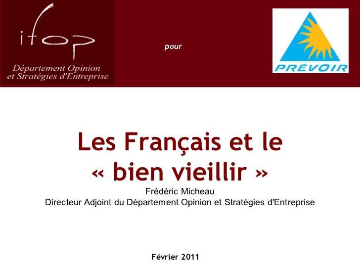 Les Français et le «bien vieillir» Frédéric Micheau Directeur Adjoint du Département Opinion et Stratégies d'Entreprise ...