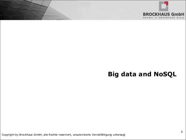 Copyright by Brockhaus GmbH, alle Rechte reserviert, unautorisierte Vervielfältigung untersagt 6 Big data and NoSQL