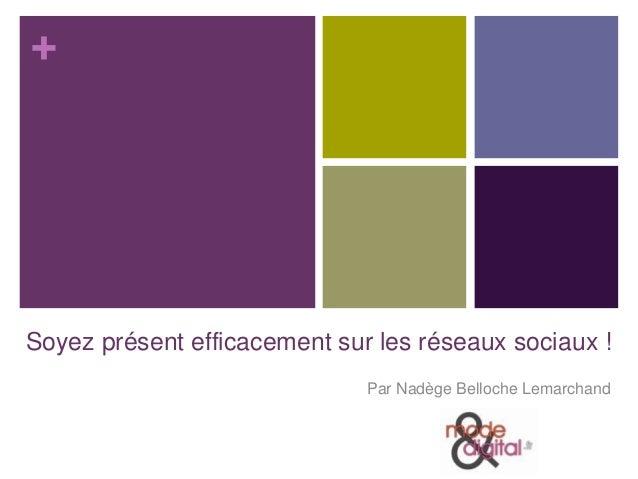+Soyez présent efficacement sur les réseaux sociaux !                              Par Nadège Belloche Lemarchand