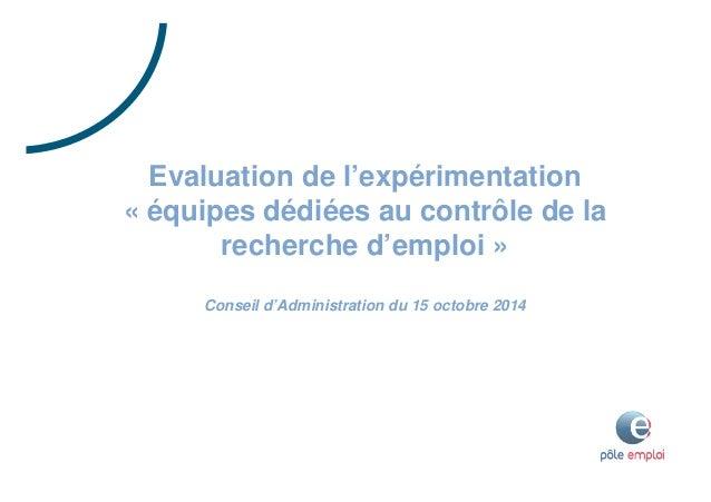 Evaluation de l'expérimentation  « équipes dédiées au contrôle de la  recherche d'emploi »  Conseil d'Administration du 15...