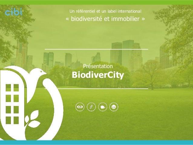 Présentation BiodiverCity  Un référentiel et un label international « biodiversité et immobilier »