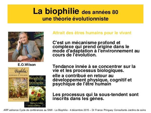La biophilie des années 80 une théorie évolutionniste Attrait des êtres humains pour le vivant C'est un mécanisme profond ...