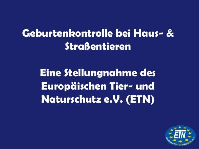 Geburtenkontrolle bei Haus- &       Straßentieren   Eine Stellungnahme des   Europäischen Tier- und   Naturschutz e.V. (ETN)