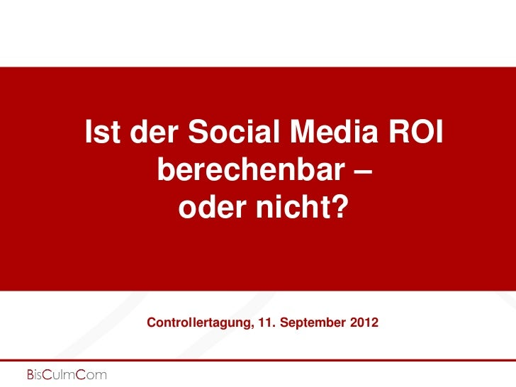 Ist der Social Media ROI     berechenbar –       oder nicht?    Controllertagung, 11. September 2012