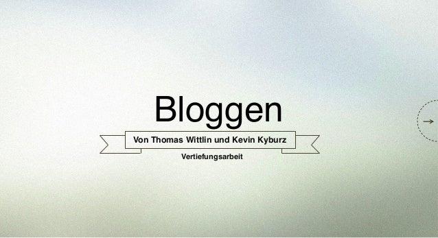 Bloggen! Von Thomas Wittlin und Kevin Kyburz! Vertiefungsarbeit!