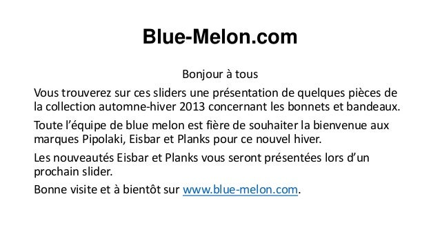 Blue-Melon.com Bonjour à tous Vous trouverez sur ces sliders une présentation de quelques pièces de la collection automne-...