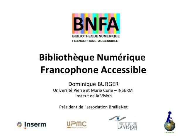 Bibliothèque NumériqueFrancophone Accessible         Dominique BURGER  Université Pierre et Marie Curie – INSERM          ...