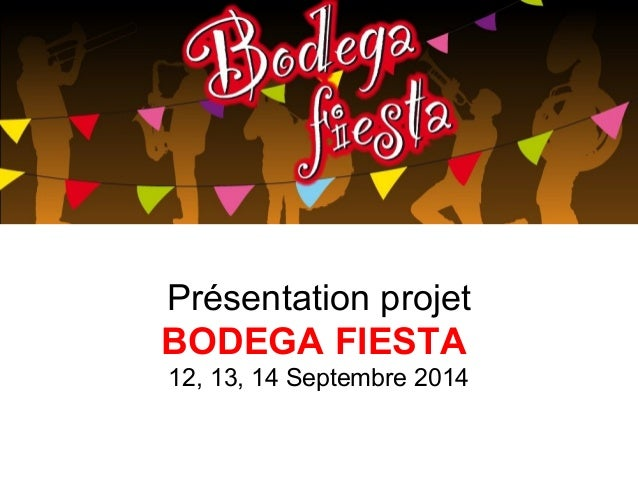Présentation projet BODEGA FIESTA 12, 13, 14 Septembre 2014