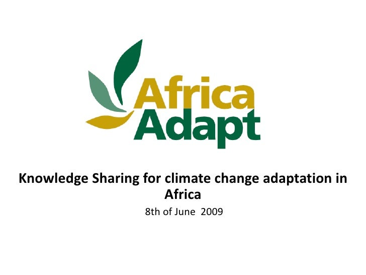 Knowledge Sharing for climate change adaptation in                       Africa                    8th of June 2009