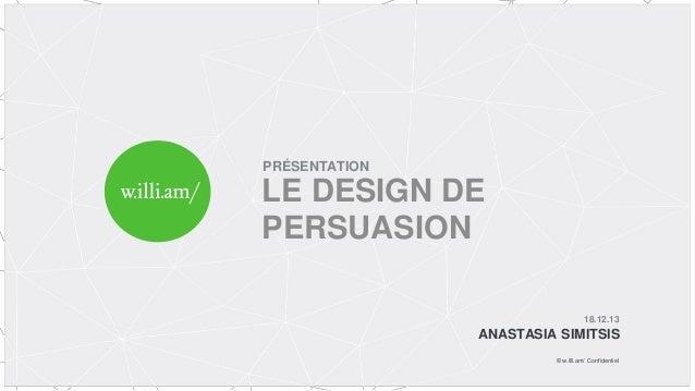 PRÉSENTATION  LE DESIGN DE PERSUASION 18.12.13  ANASTASIA SIMITSIS © w.illi.am/ Confidentiel