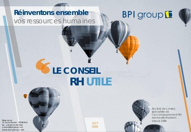 © BPI 1CONSEIL EN MANAGEMENT ET RESSOURCES HUMAINES Réinventons ensemble vos ressources humaines Siège social 37, rue du R...