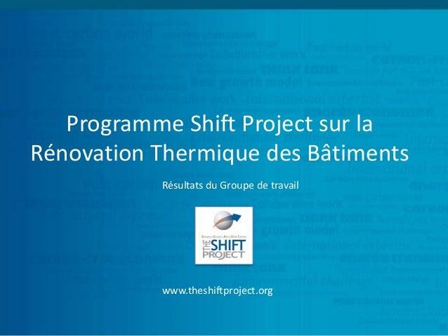 Programme Shift Project sur la Rénovation Thermique des Bâtiments Résultats du Groupe de travail  www.theshiftproject.org