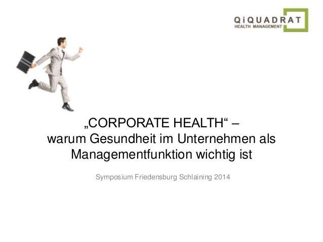"""""""CORPORATE HEALTH"""" –  warum Gesundheit im Unternehmen als  Managementfunktion wichtig ist  Symposium Friedensburg Schlaini..."""