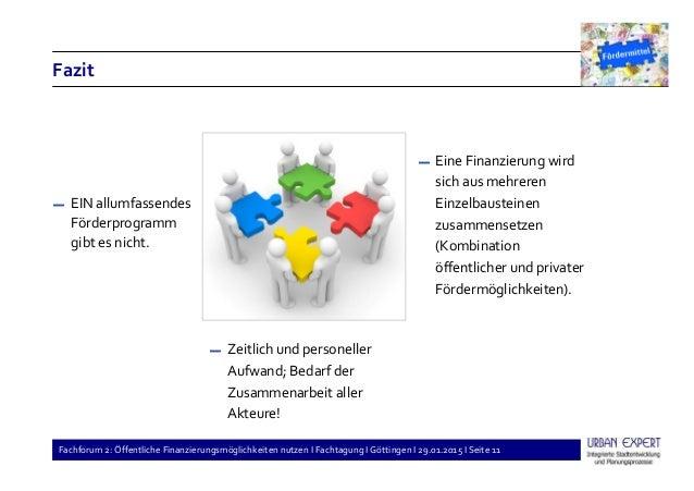 Fachforum 2: Öffentliche Finanzierungsmöglichkeiten nutzen I Fachtagung I Göttingen I 29.01.2015 I Seite 11 Fazit ▬ EIN al...