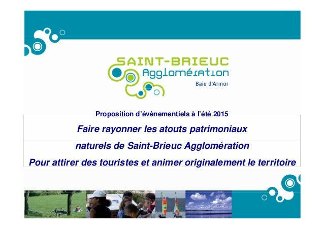 Proposition d'évènementiels à l'été 2015 Faire rayonner les atouts patrimoniaux naturels de Saint-Brieuc Agglomération Pou...