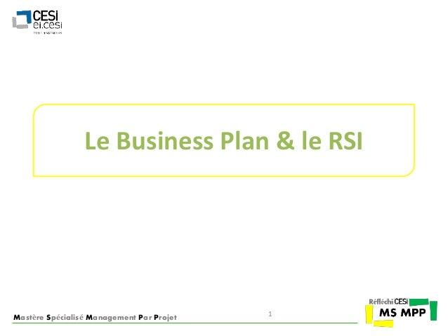 Le Business Plan & le RSI  Mastère Spécialisé Management Par Projet  1