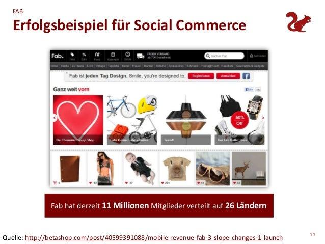 FAB   Erfolgsbeispiel für Social Commerce               Fab hat derzeit 11 Millionen Mitglieder verteilt auf 26 Ländern   ...