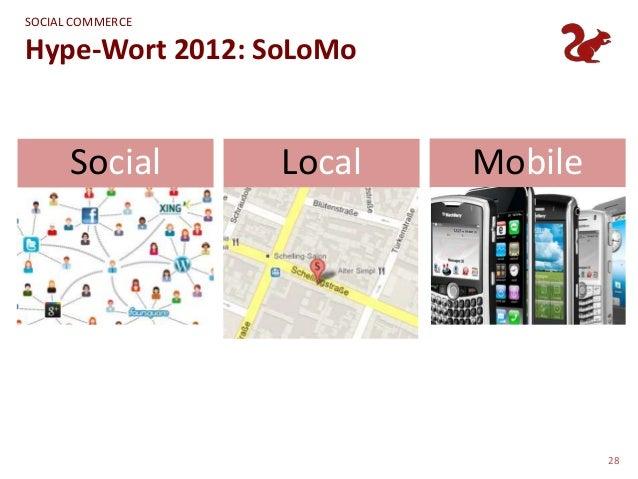 SOCIAL COMMERCEHype-Wort 2012: SoLoMo        Social                 Local         Mobile•   Gemeinsam erleben             ...