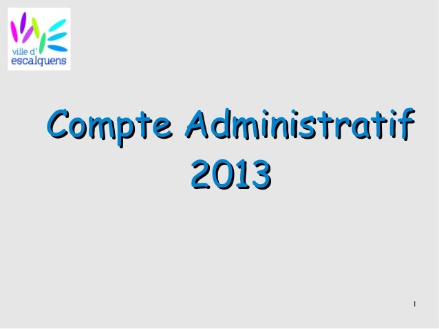 1 Compte AdministratifCompte Administratif 20132013