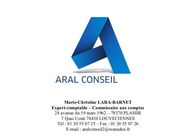 Marie-Christine LARA-BARNET Expert-comptable – Commissaire aux comptes 28 avenue du 19 mars 1962 – 78370 PLAISIR 7 Quai Co...
