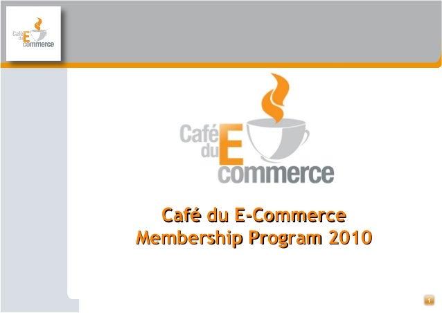1 Café du E-CommerceCafé du E-Commerce Membership Program 2010Membership Program 2010