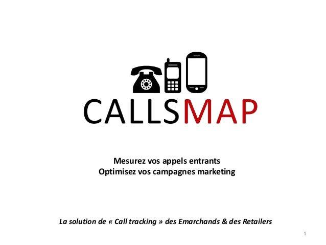 Mesurez vos appels entrants Optimisez vos campagnes marketing  La solution de « Call tracking » des Emarchands & des Retai...