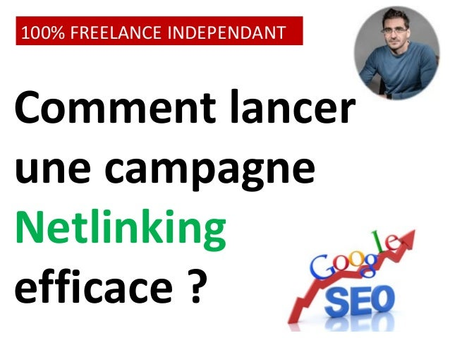 100% FREELANCE INDEPENDANT  Comment lancer  une campagne  Netlinking  efficace ?
