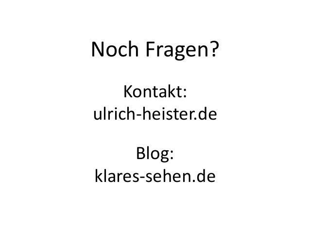 Noch Fragen?Kontakt:ulrich-heister.deBlog:klares-sehen.de