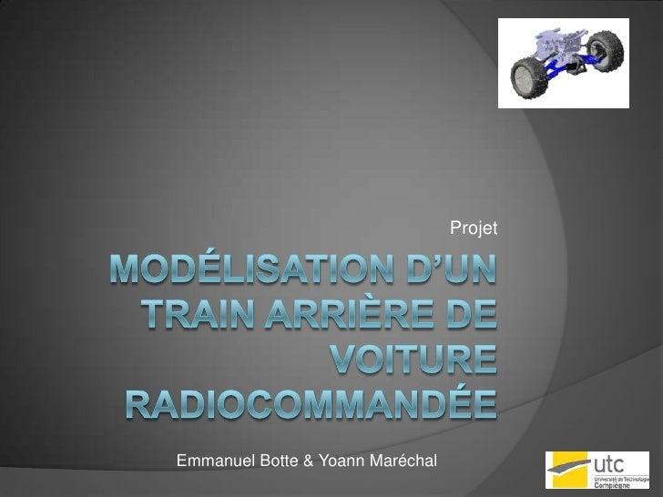Modélisation d'un train arrière de voiture Radiocommandée<br />Projet<br />Emmanuel Botte & Yoann Maréchal<br />