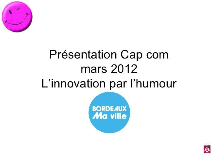 Présentation Cap com       mars 2012L'innovation par l'humour
