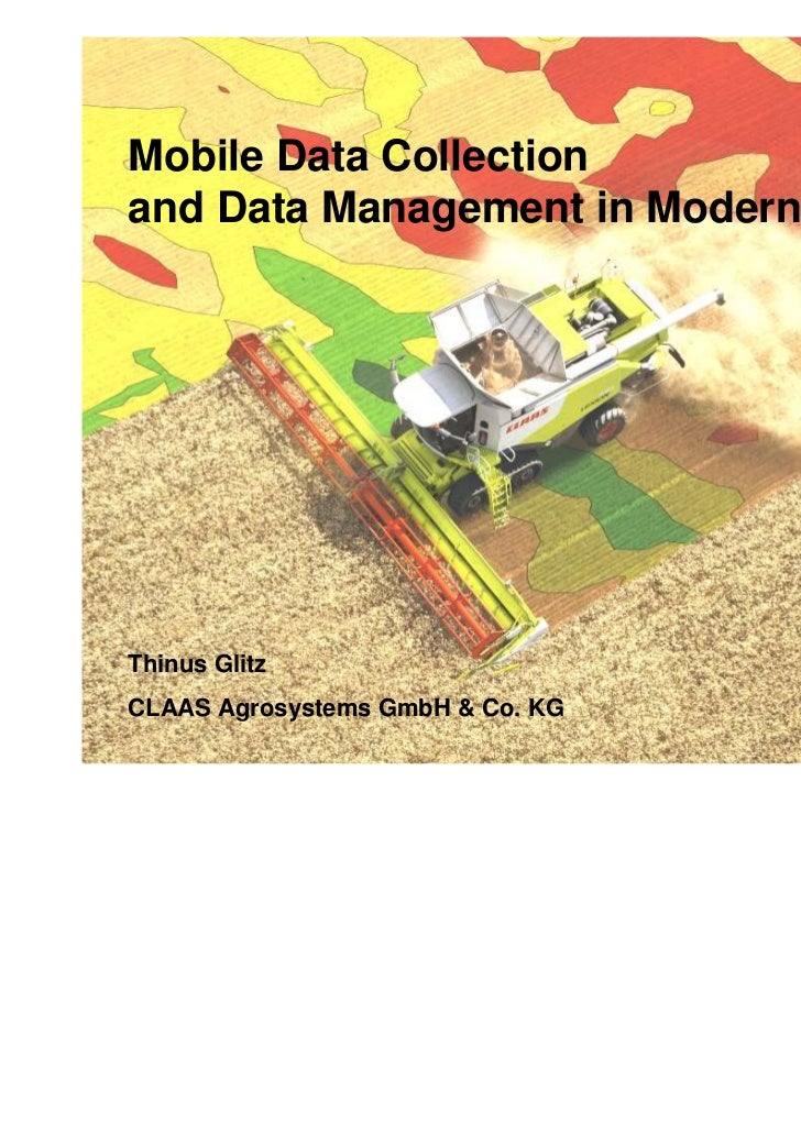 Mobile Data Collectionand Data Management in Modern AgricultureThinus GlitzCLAAS Agrosystems GmbH & Co. KG